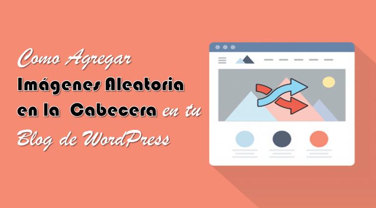 Agregar Imágenes Aleatoria en la  Cabecera en tu Blog de WordPress
