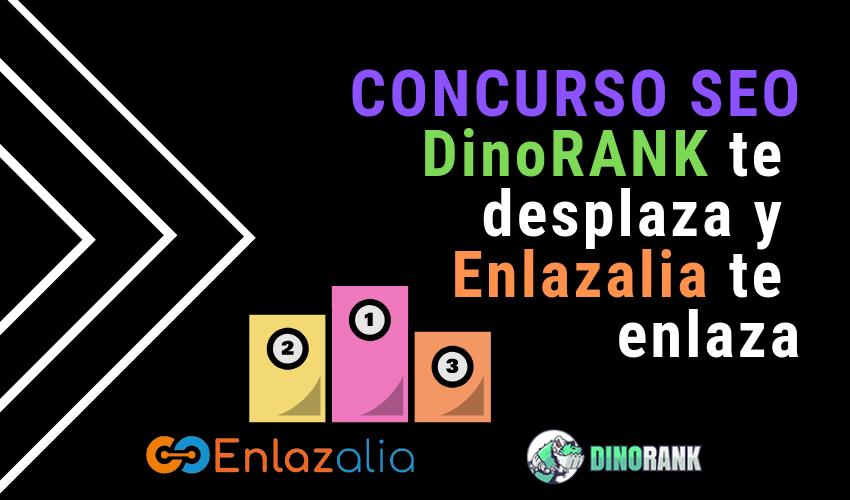 CONCURSO SEO DinoRANK te desplaza y Enlazalia te enlaza, DinoRANK te desplaza Enlazalia te enlaza