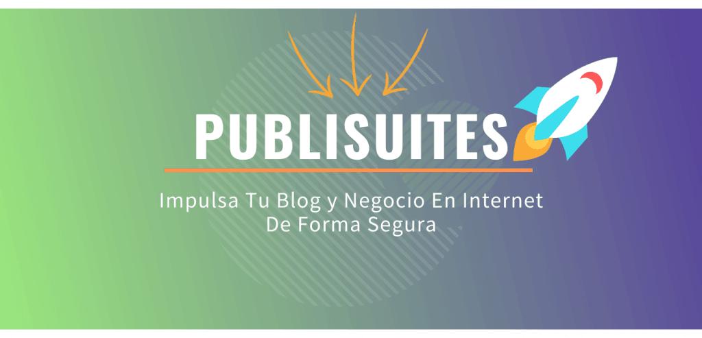 Publisuites Impulsa Tu Blog y Negocio En Internet De Forma Segura
