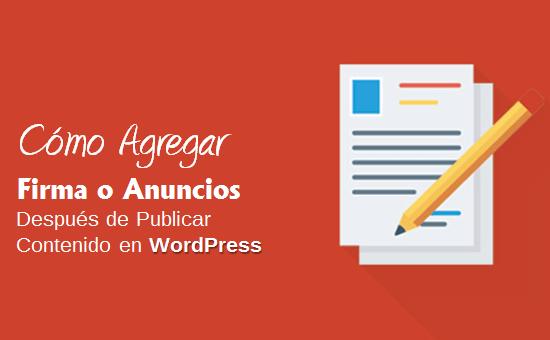 Cómo Agregar Firma o Anuncios después de Publicar Contenido en WordPress