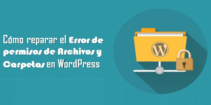 Cómo reparar el error de Permisos de archivos y carpetas en WordPress