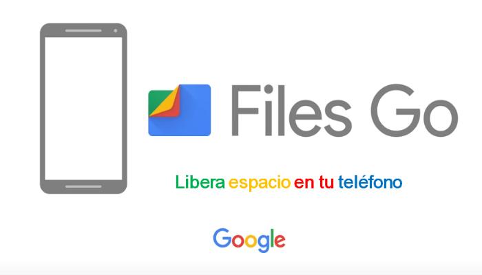 Files Go de Google Libera espacio en tu móvil