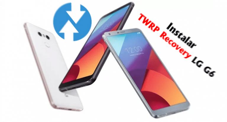 Como instalar TWRP Recovery en  LG G6 Guía completa