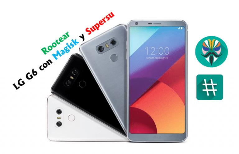 Como rootear LG G6 usando Magisk y Supersu
