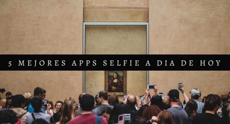 Las 5 mejores apps selfie android y retocar tu belleza